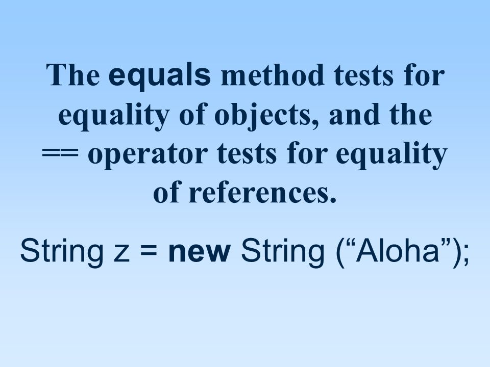 The equals method tests for equality of objects, and the == operator tests for equality of references.
