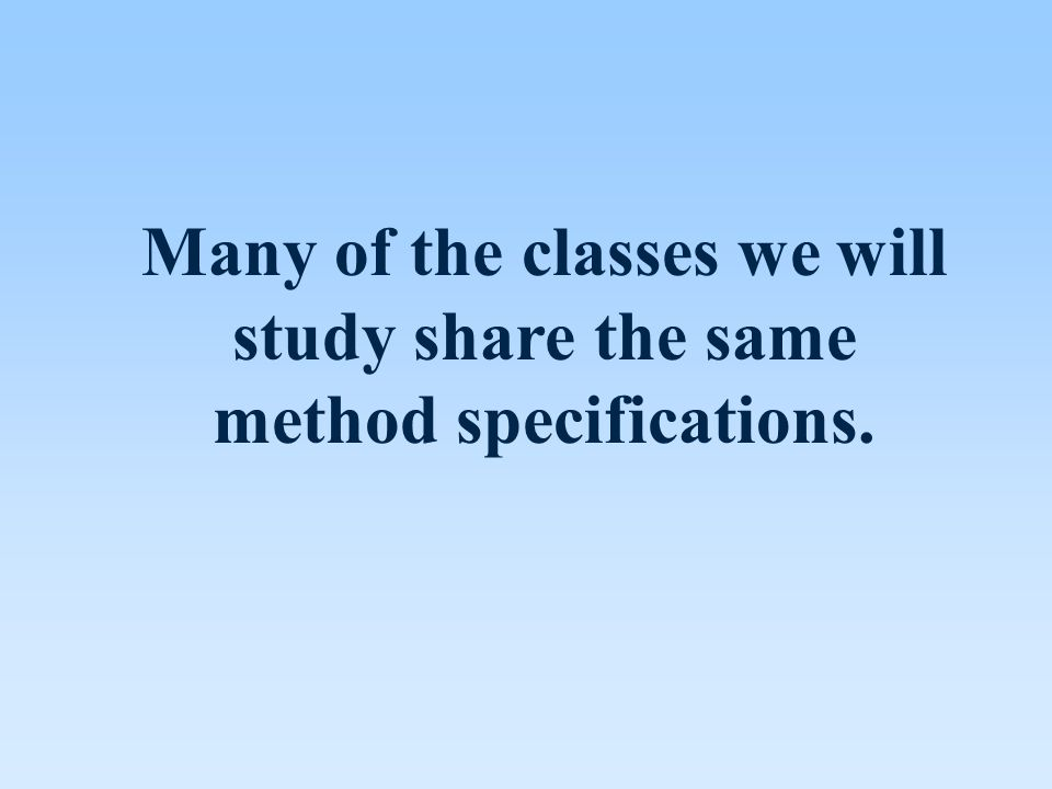Many of the classes we will study share the same method specifications.