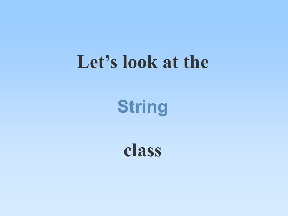 Let's look at the String class