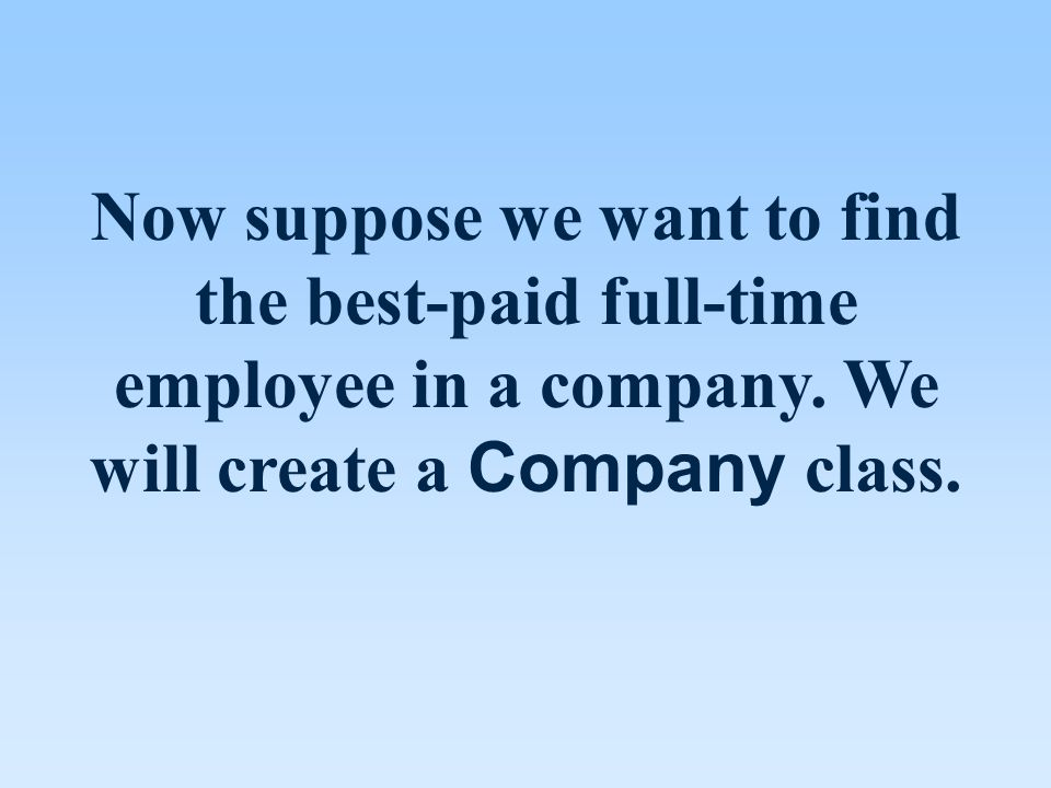 Now suppose we want to find the best-paid full-time employee in a company.