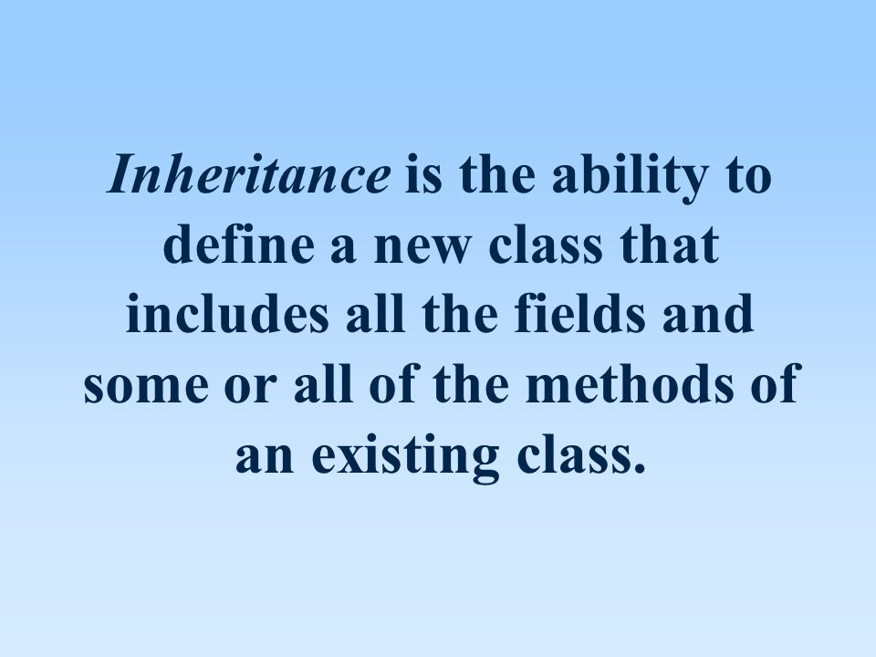Inheritance is the ability to define a new class that includes all the fields and some or all of the methods of an existing class.