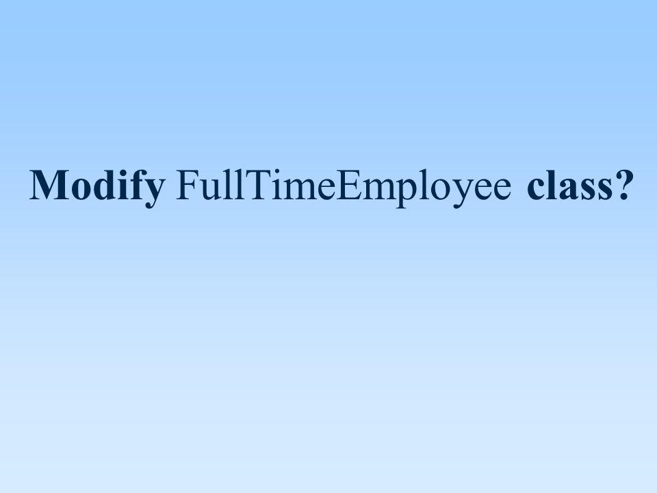 Modify FullTimeEmployee class?