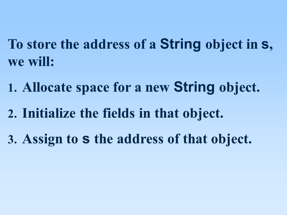 To store the address of a String object in s, we will: 1.