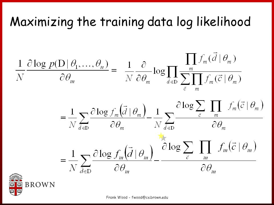Frank Wood - fwood@cs.brown.edu Maximizing the training data log likelihood
