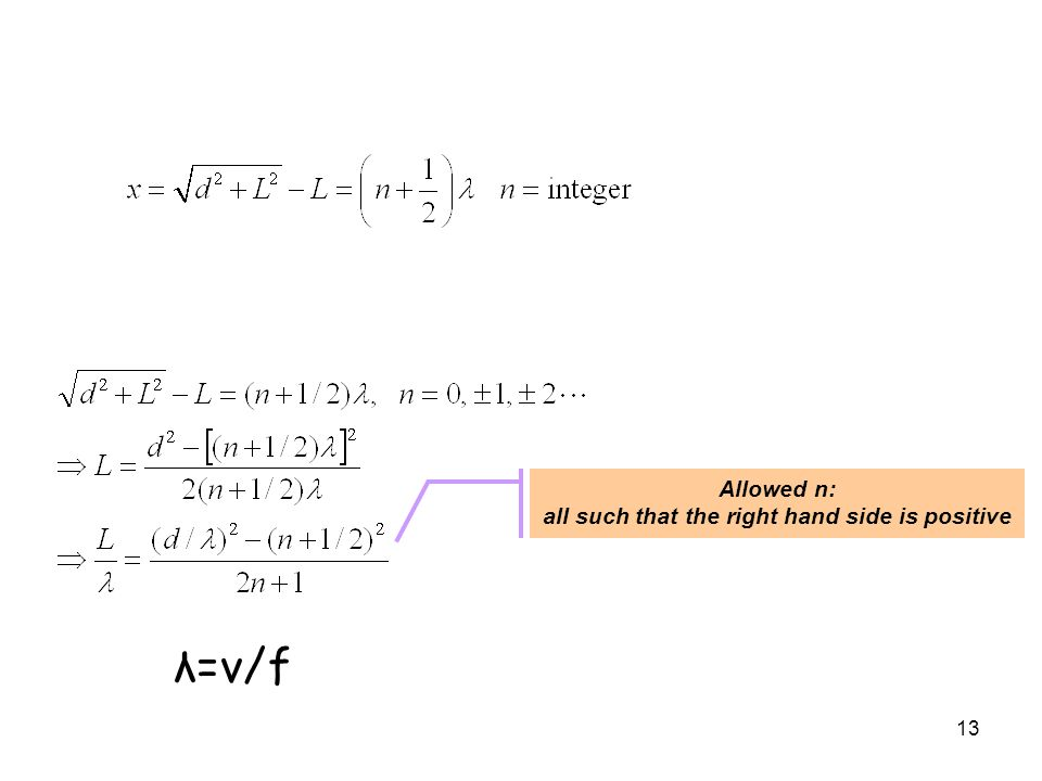 13 Allowed n: all such that the right hand side is positive λ=v/f