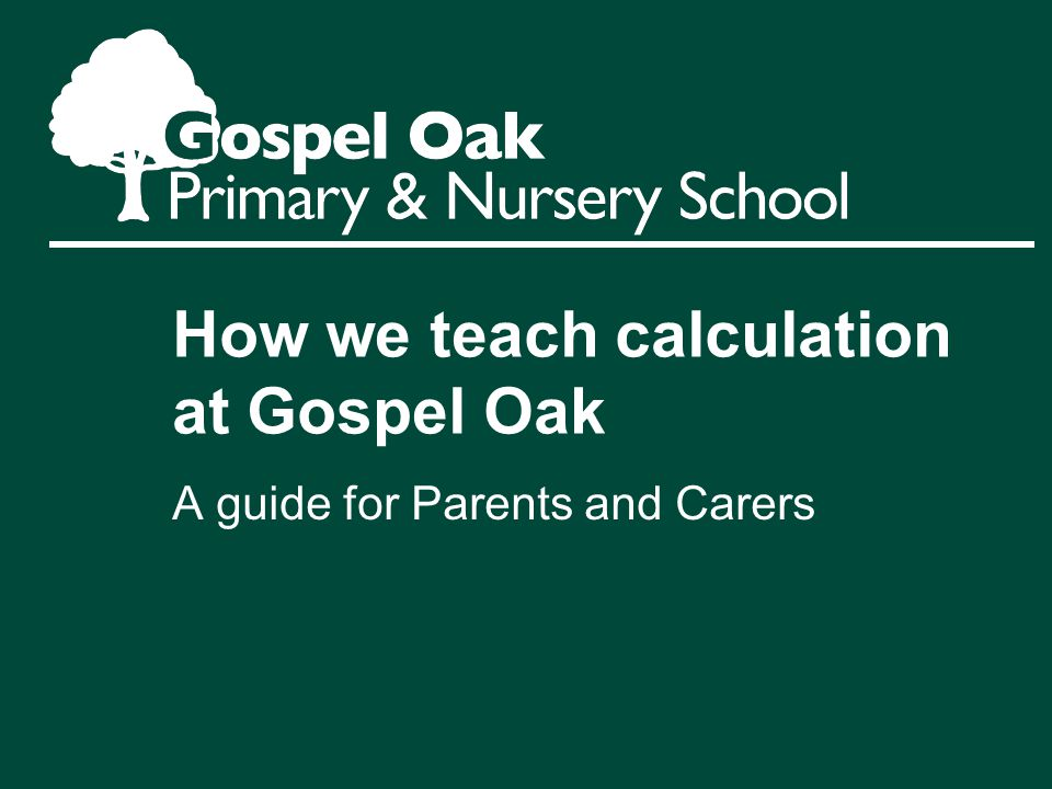 How we teach calculation at Gospel Oak A guide for Parents and Carers