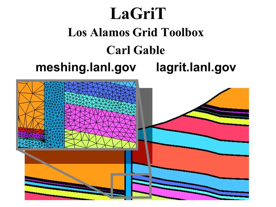 LaGriT Los Alamos Grid Toolbox Carl Gable meshing.lanl.gov lagrit.lanl.gov