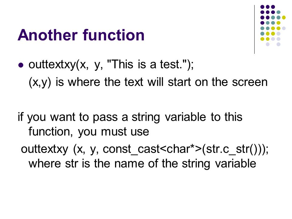 Another function outtextxy(x, y,