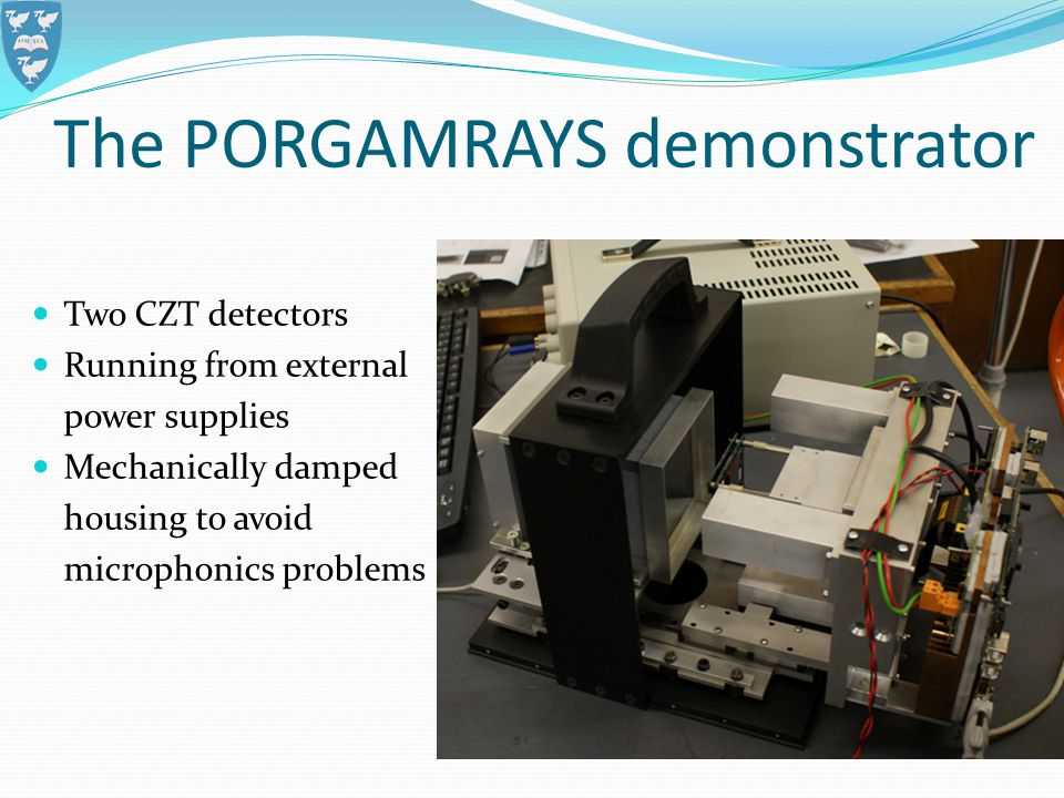 The PORGAMRAYS demonstrator Two CZT detectors Running from external power supplies Mechanically damped housing to avoid microphonics problems