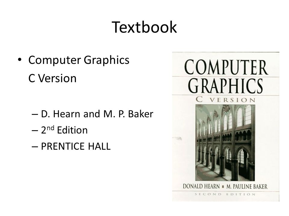 Textbook Computer Graphics C Version – D. Hearn and M. P. Baker – 2 nd Edition – PRENTICE HALL