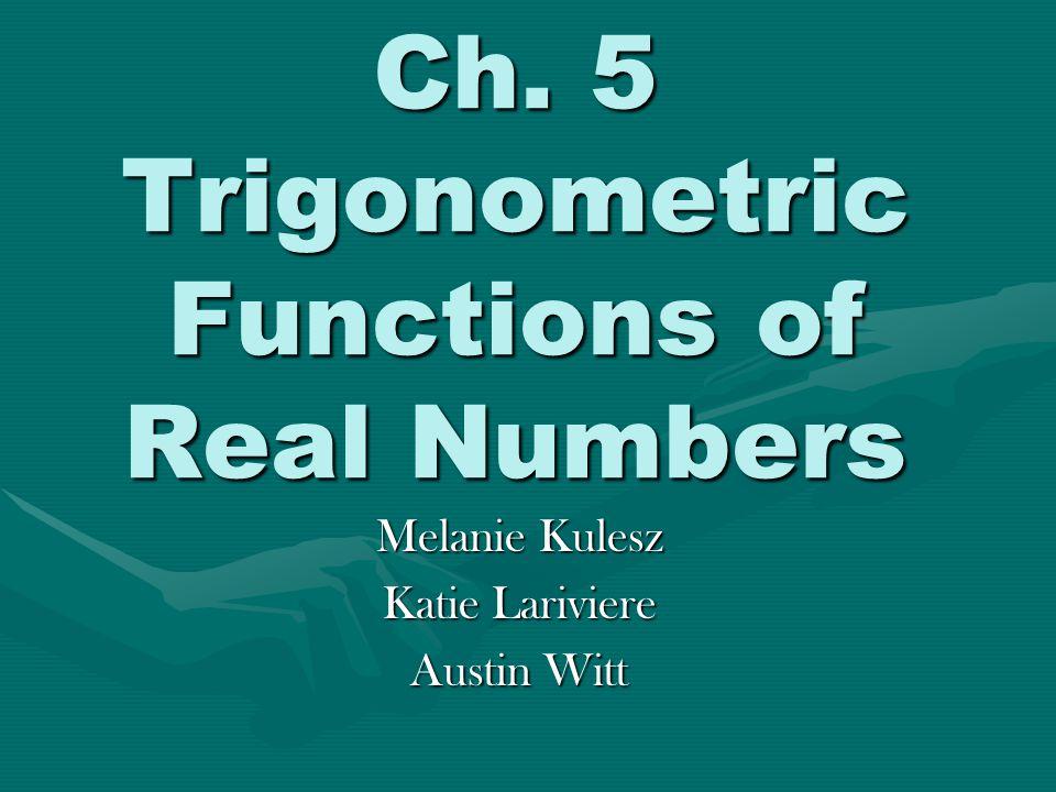 Ch. 5 Trigonometric Functions of Real Numbers Melanie Kulesz Katie Lariviere Austin Witt