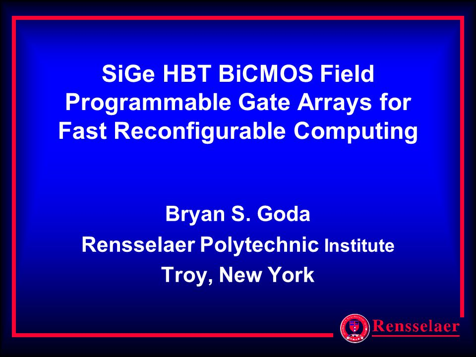 SiGe HBT BiCMOS Field Programmable Gate Arrays for Fast Reconfigurable Computing Bryan S.