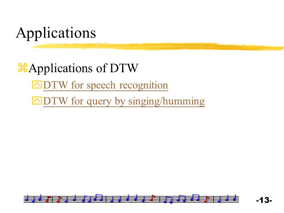 -13- Applications zApplications of DTW yDTW for speech recognitionDTW for speech recognition yDTW for query by singing/hummingDTW for query by singing