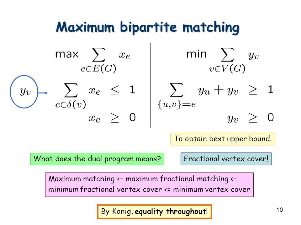 10 Maximum bipartite matching To obtain best upper bound.
