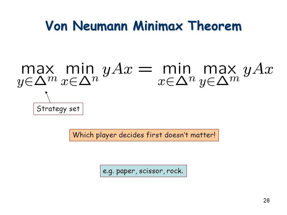 26 Von Neumann Minimax Theorem Strategy set Which player decides first doesn't matter.
