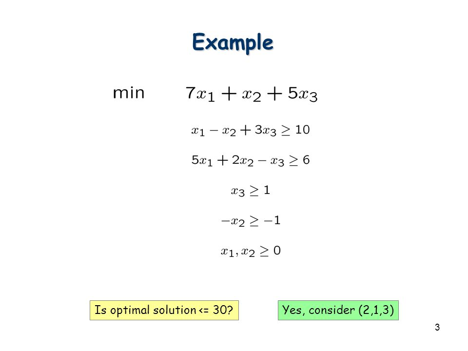 3 Example Is optimal solution <= 30?Yes, consider (2,1,3)