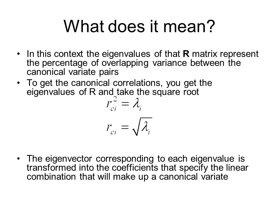 What does it mean? In this context the eigenvalues of that R matrix represent the percentage of overlapping variance between the canonical variate pai