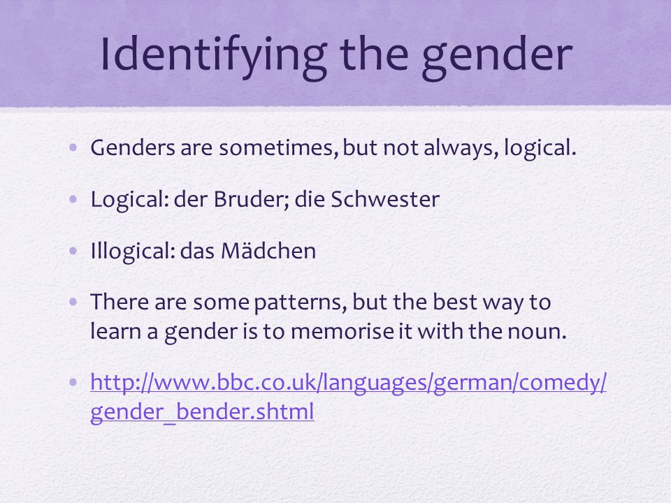 Identifying the gender Genders are sometimes, but not always, logical.