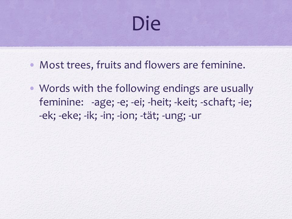 Die Most trees, fruits and flowers are feminine.
