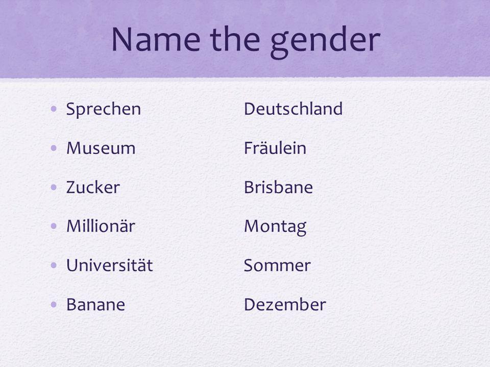 Name the gender SprechenDeutschland MuseumFräulein ZuckerBrisbane MillionärMontag UniversitätSommer BananeDezember