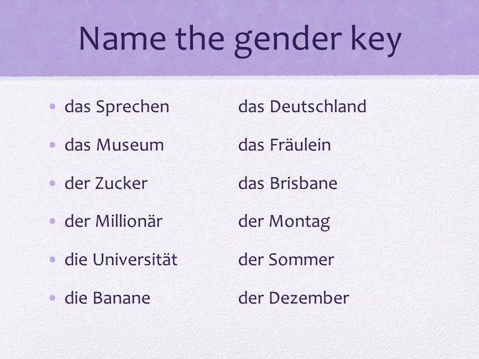 Name the gender key das Sprechendas Deutschland das Museumdas Fräulein der Zuckerdas Brisbane der Millionärder Montag die Universitätder Sommer die Bananeder Dezember