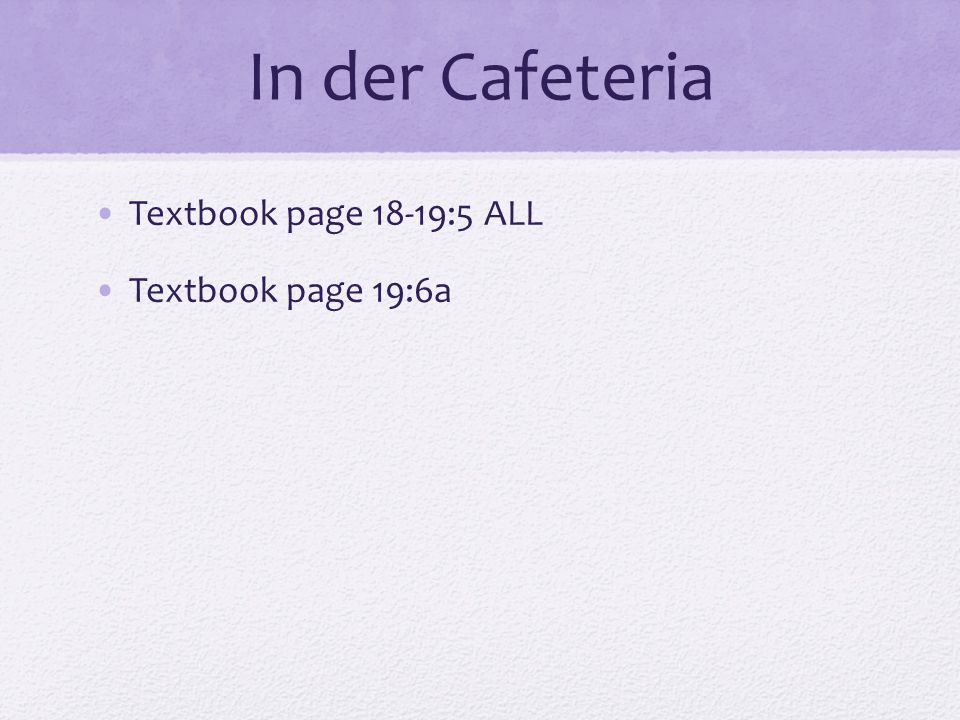 In der Cafeteria Textbook page 18-19:5 ALL Textbook page 19:6a