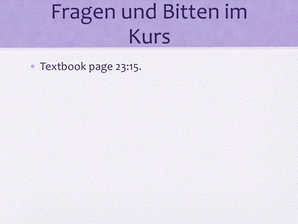 Fragen und Bitten im Kurs Textbook page 23:15.