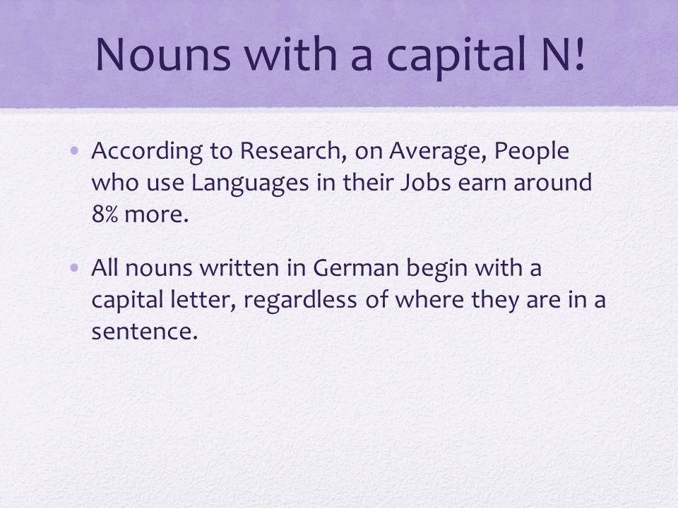 Nouns with a capital N.