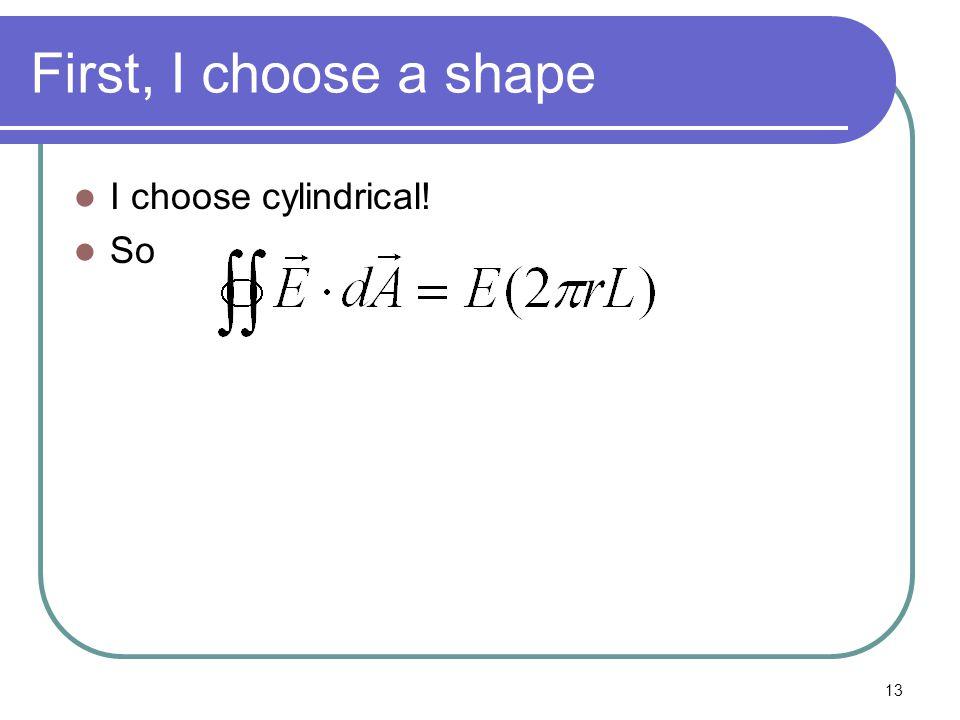 13 First, I choose a shape I choose cylindrical! So