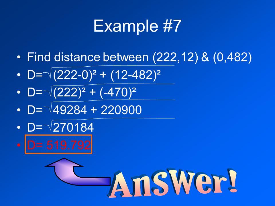 Example #7 Find distance between (222,12) & (0,482) D= (222-0)² + (12-482)² D= (222)² + (-470)² D= 49284 + 220900 D= 270184 D= 519.792