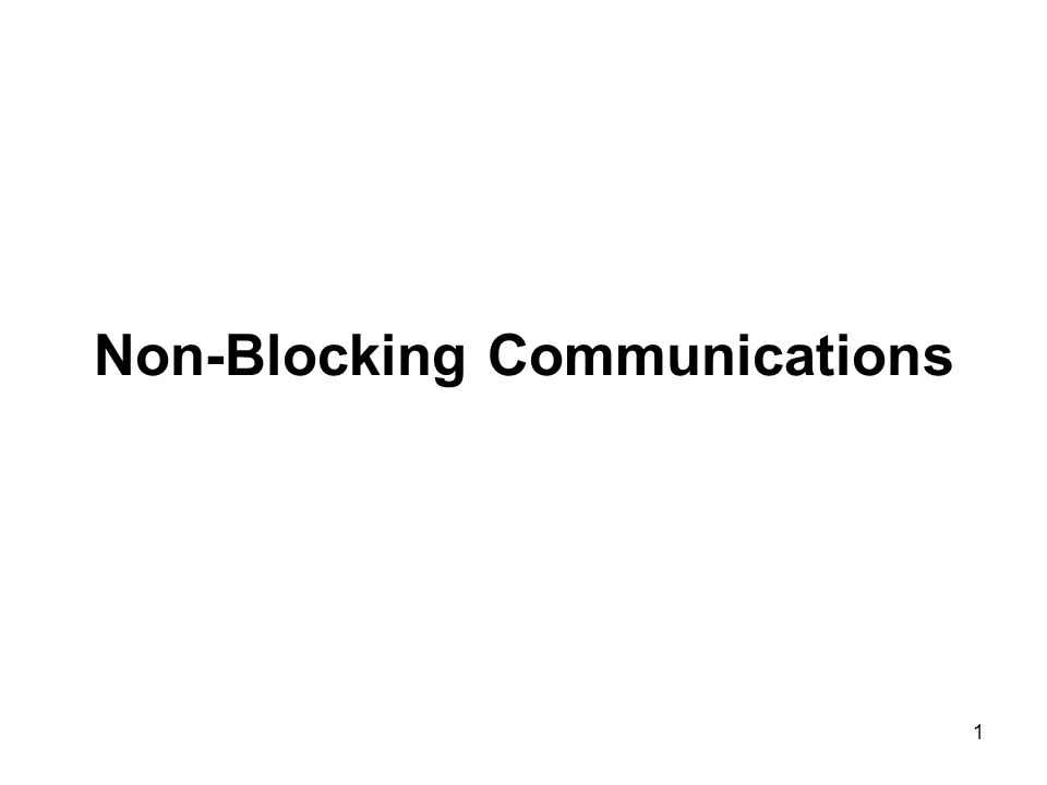 1 Non-Blocking Communications