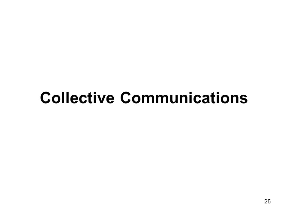 25 Collective Communications