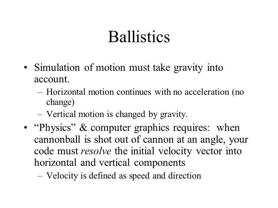 Ballistics Simulation of motion must take gravity into account.
