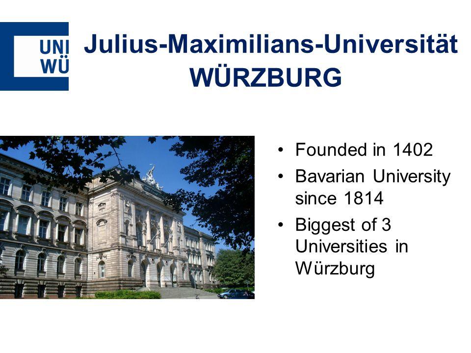 Julius-Maximilians-Universität WÜRZBURG Founded in 1402 Bavarian University since 1814 Biggest of 3 Universities in Würzburg
