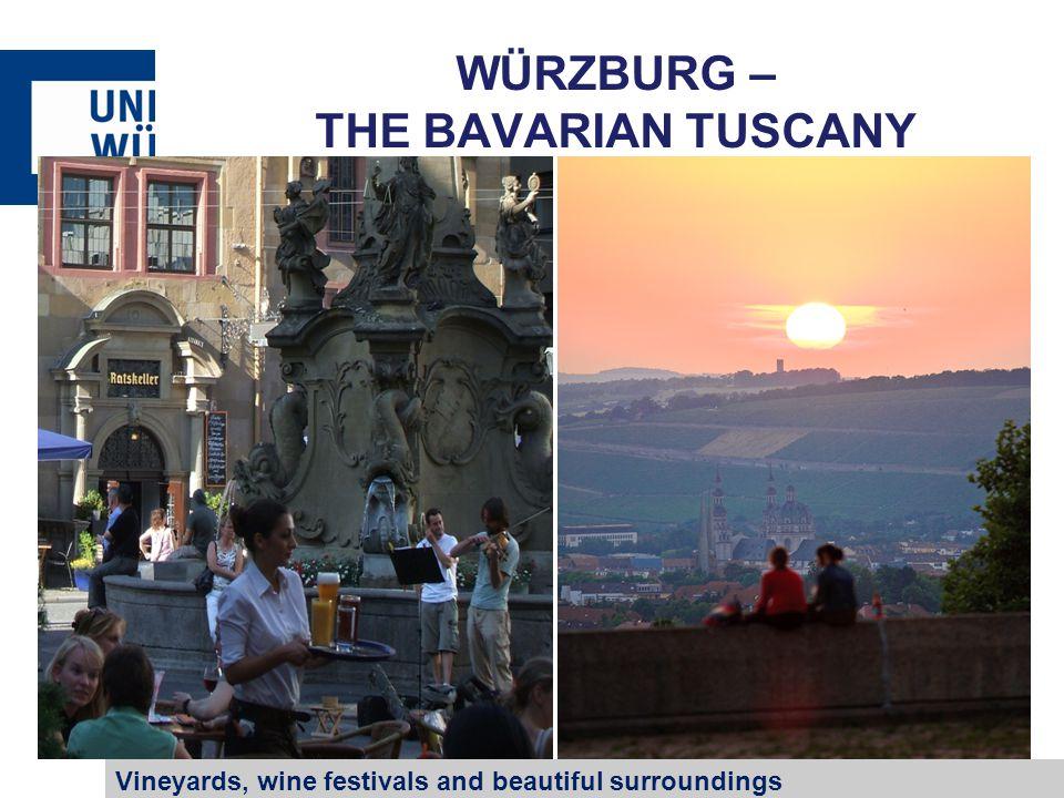 WÜRZBURG – THE BAVARIAN TUSCANY Vineyards, wine festivals and beautiful surroundings