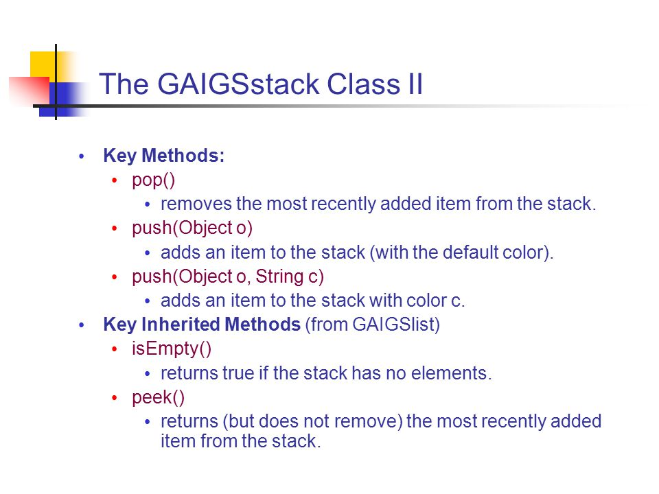 The GAIGSstack Class II Key Methods: pop() removes the most recently added item from the stack.