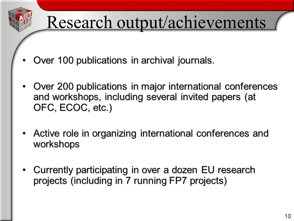 10 Research output/achievements Over 100 publications in archival journals.Over 100 publications in archival journals. Over 200 publications in major