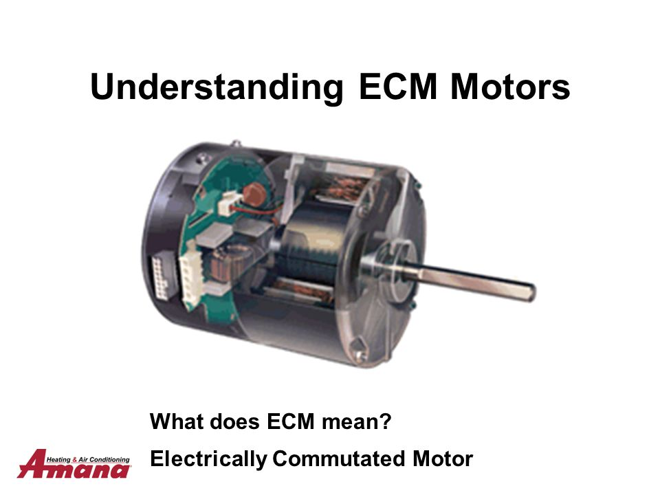 Understanding ECM Motors What does ECM mean? Electrically Commutated Motor