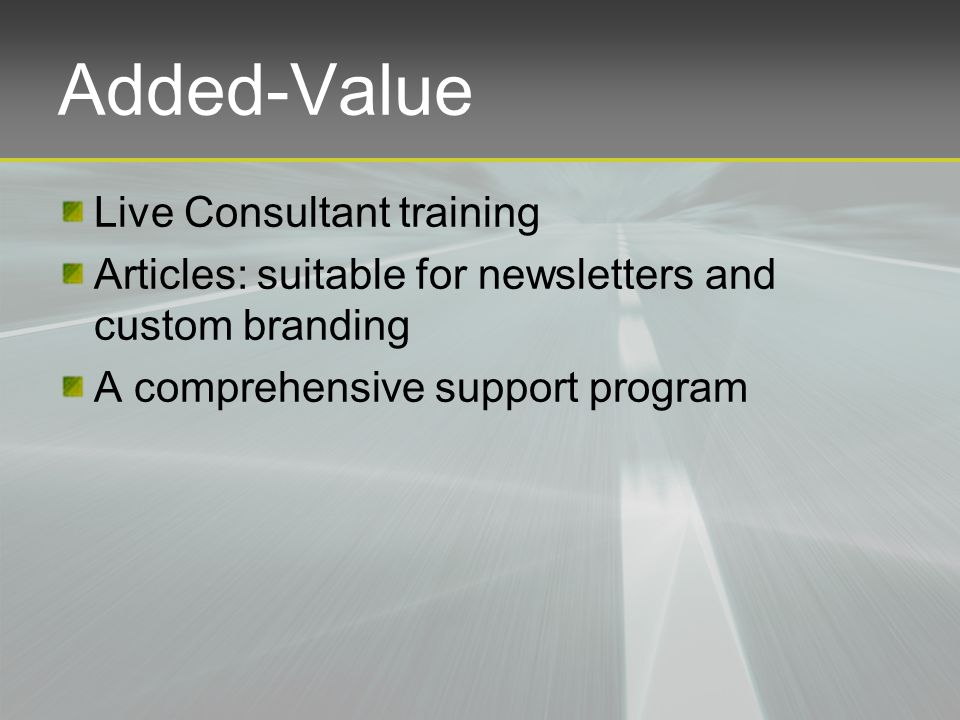 Added-Value Live Consultant training Articles: suitable for newsletters and custom branding A comprehensive support program