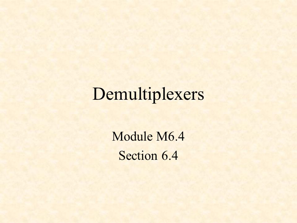 Demultiplexers Module M6.4 Section 6.4