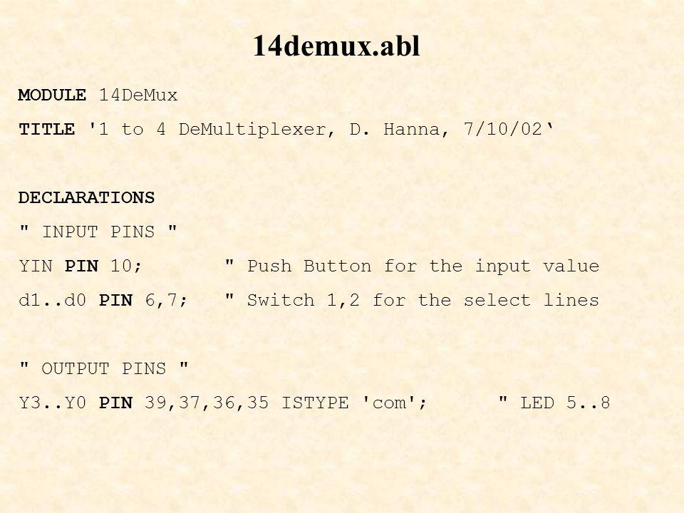 14demux.abl MODULE 14DeMux TITLE '1 to 4 DeMultiplexer, D. Hanna, 7/10/02' DECLARATIONS