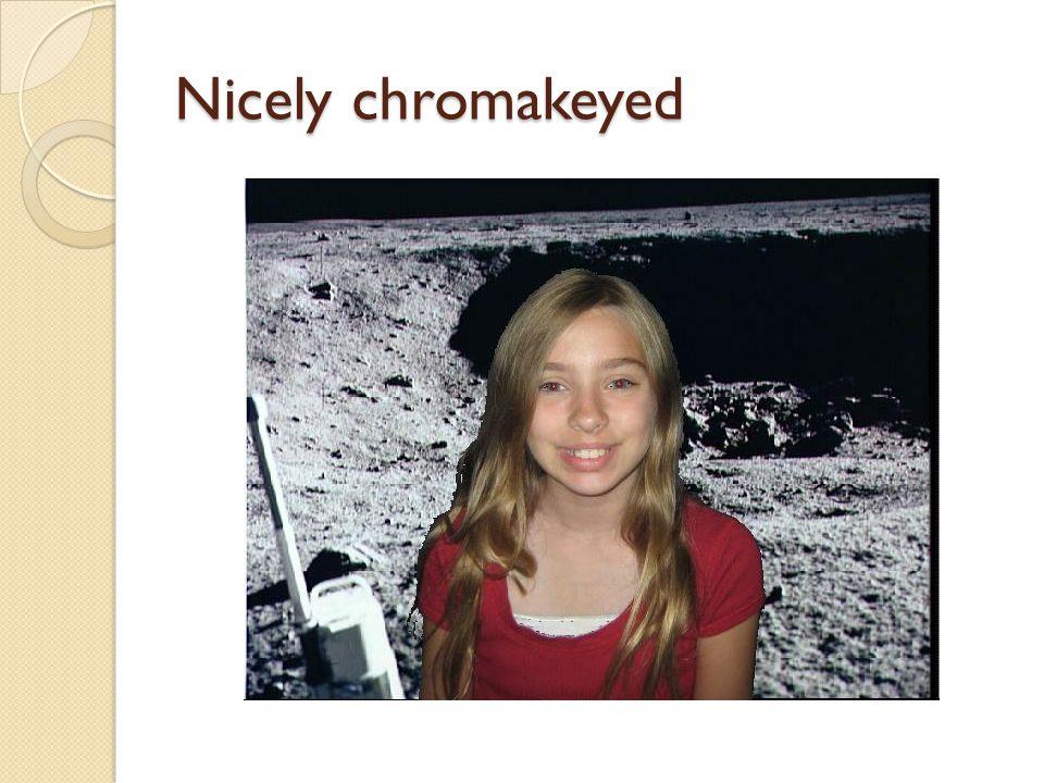 Nicely chromakeyed