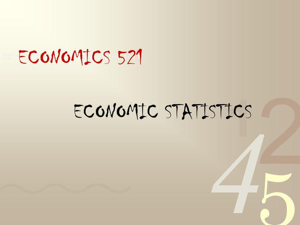 ECONOMICS 521 ECONOMIC STATISTICS