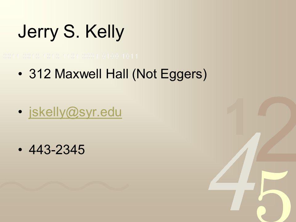 Jerry S. Kelly 312 Maxwell Hall (Not Eggers) jskelly@syr.edu 443-2345