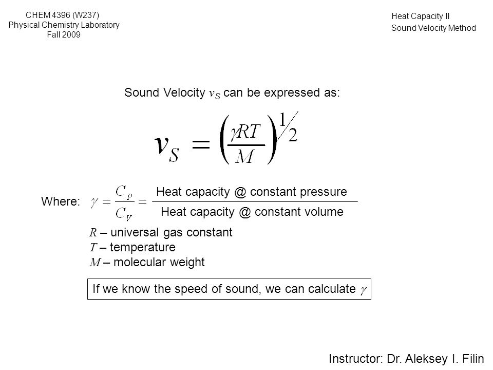 Heat Capacity II Sound Velocity Method Vibrations transmitted through an elastic solid or a liquid or gas, with frequencies in the approximate range of 20 Hz to 20 kHz What the sound is.