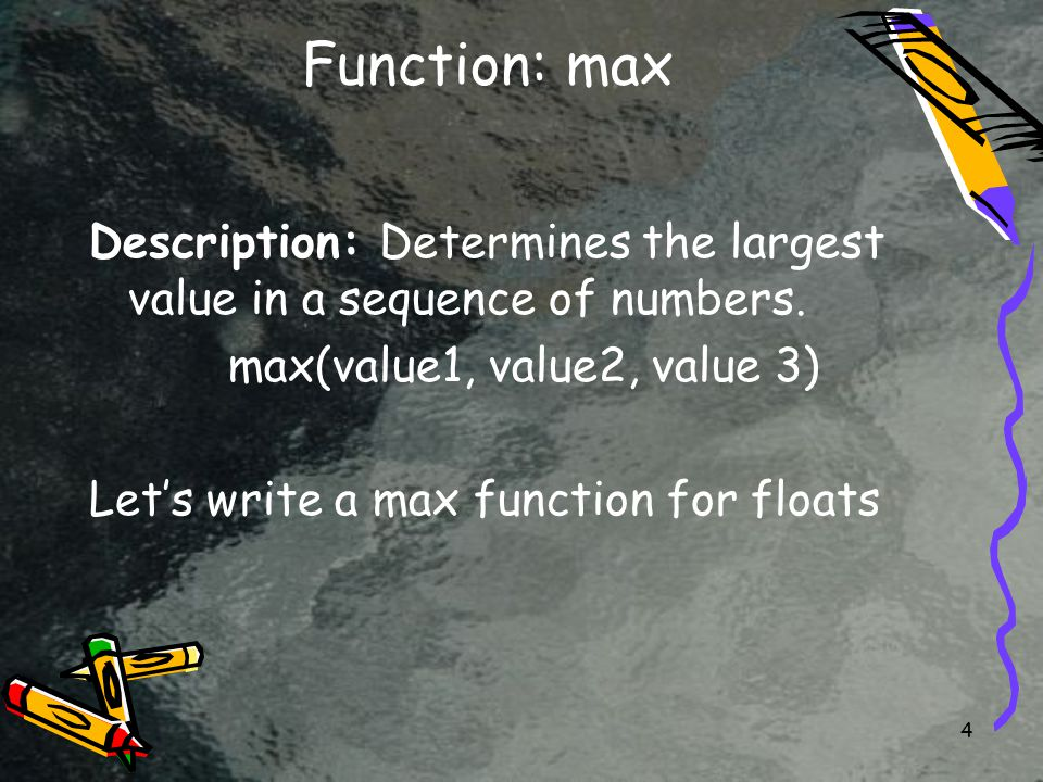 4 Function: max Description: Determines the largest value in a sequence of numbers.