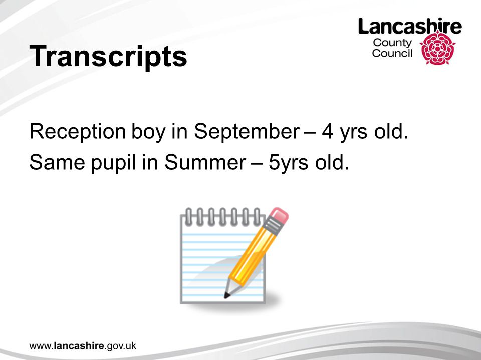 Transcripts Reception boy in September – 4 yrs old. Same pupil in Summer – 5yrs old.