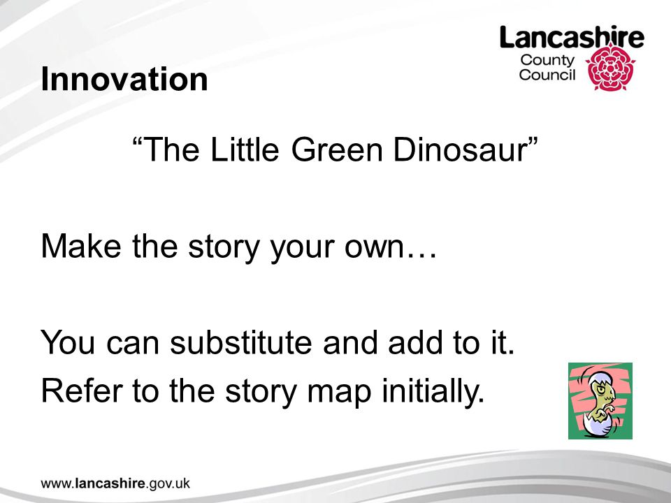 Innovation The Little Green Dinosaur Make the story your own… You can substitute and add to it.