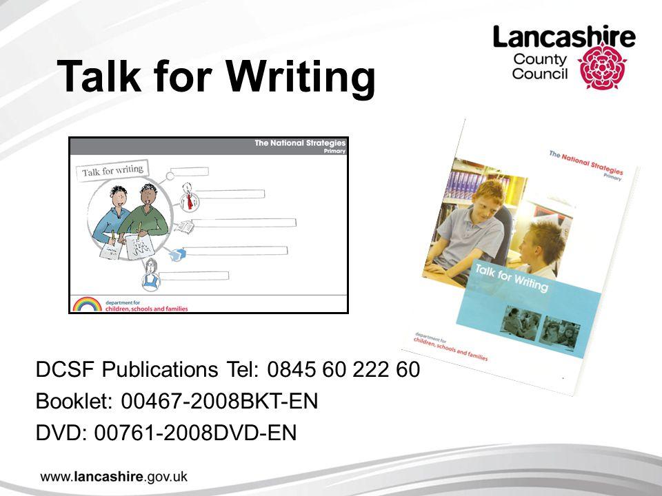 Talk for Writing DCSF Publications Tel: 0845 60 222 60 Booklet: 00467-2008BKT-EN DVD: 00761-2008DVD-EN