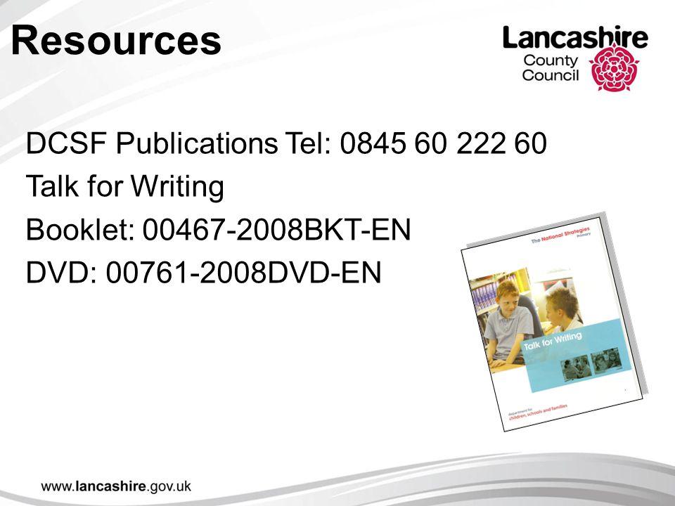 Resources DCSF Publications Tel: 0845 60 222 60 Talk for Writing Booklet: 00467-2008BKT-EN DVD: 00761-2008DVD-EN